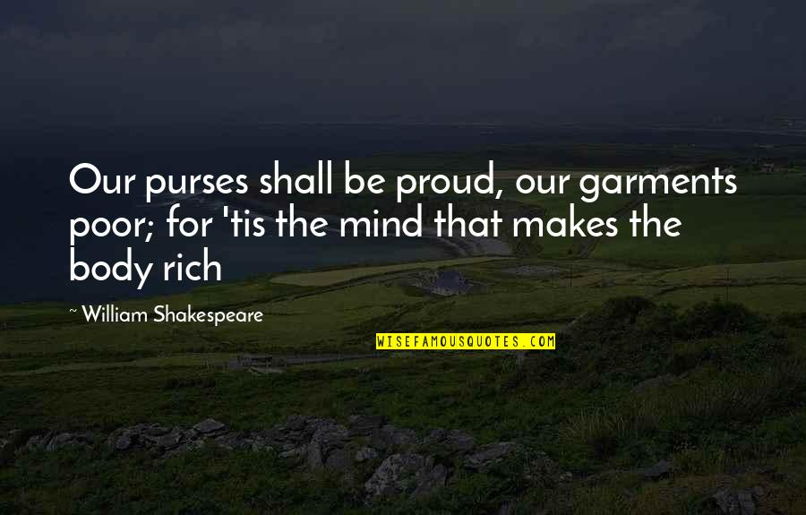 Proud To Be Rich Quotes By William Shakespeare: Our purses shall be proud, our garments poor;