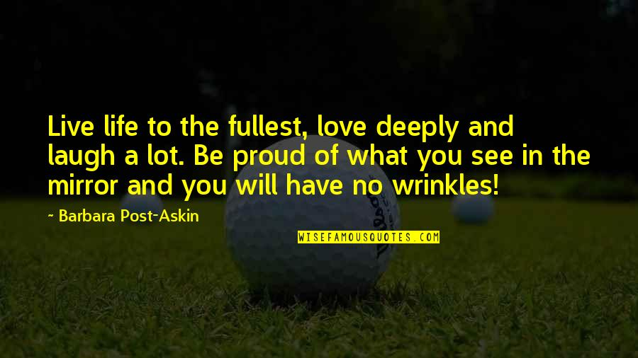 Proud To Have You Love Quotes By Barbara Post-Askin: Live life to the fullest, love deeply and