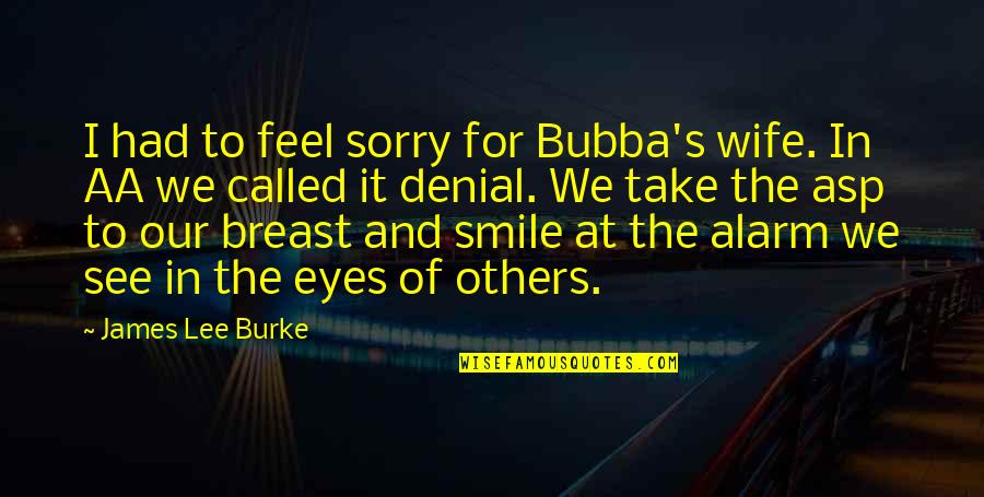Proud To Serve Military Quotes By James Lee Burke: I had to feel sorry for Bubba's wife.