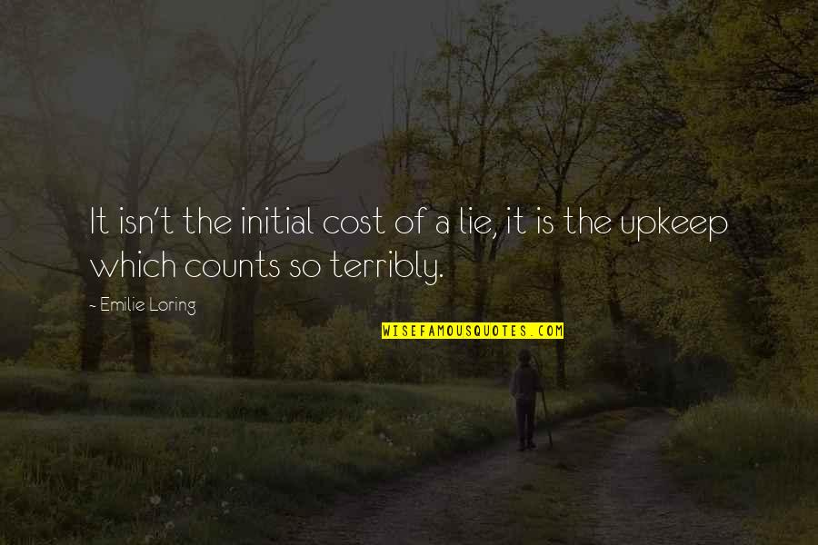 Proudy Girl Quotes By Emilie Loring: It isn't the initial cost of a lie,