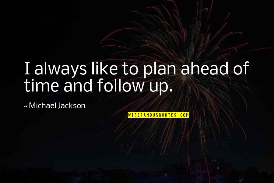 Proudy Girl Quotes By Michael Jackson: I always like to plan ahead of time