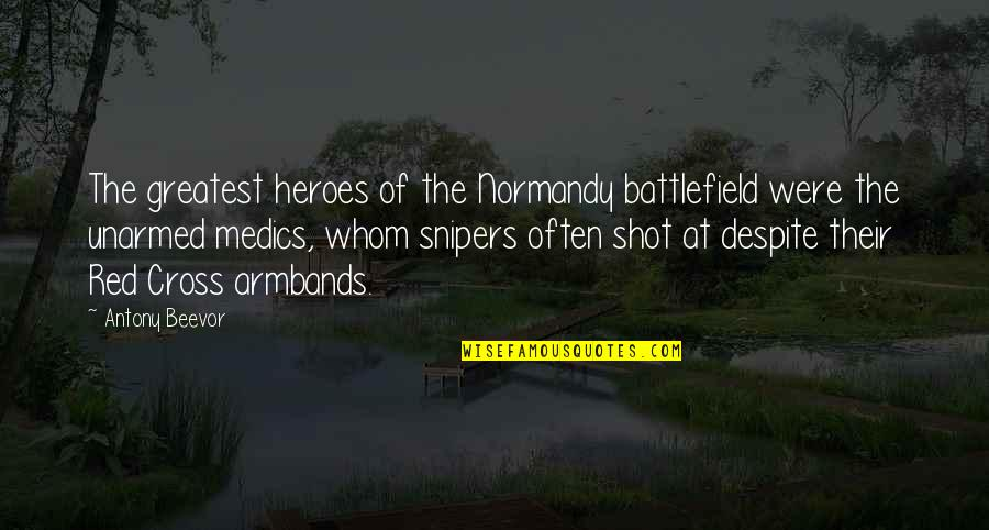 Proulahs Quotes By Antony Beevor: The greatest heroes of the Normandy battlefield were