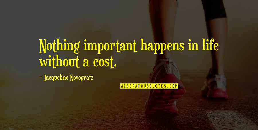 Proulahs Quotes By Jacqueline Novogratz: Nothing important happens in life without a cost.