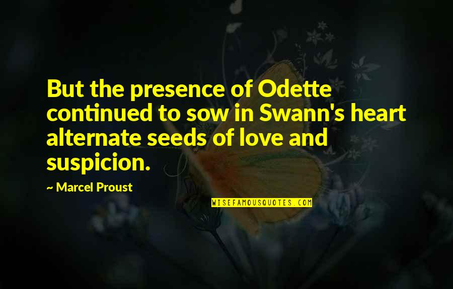 Proust Swann In Love Quotes By Marcel Proust: But the presence of Odette continued to sow