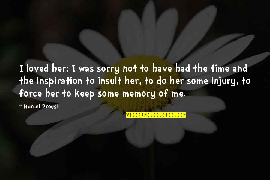 Proust Swann In Love Quotes By Marcel Proust: I loved her; I was sorry not to