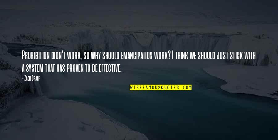 Proven System Quotes By Zach Braff: Prohibition didn't work, so why should emancipation work?