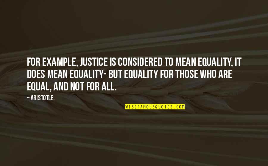 Proverbs 31 Woman Quotes By Aristotle.: For example, justice is considered to mean equality,
