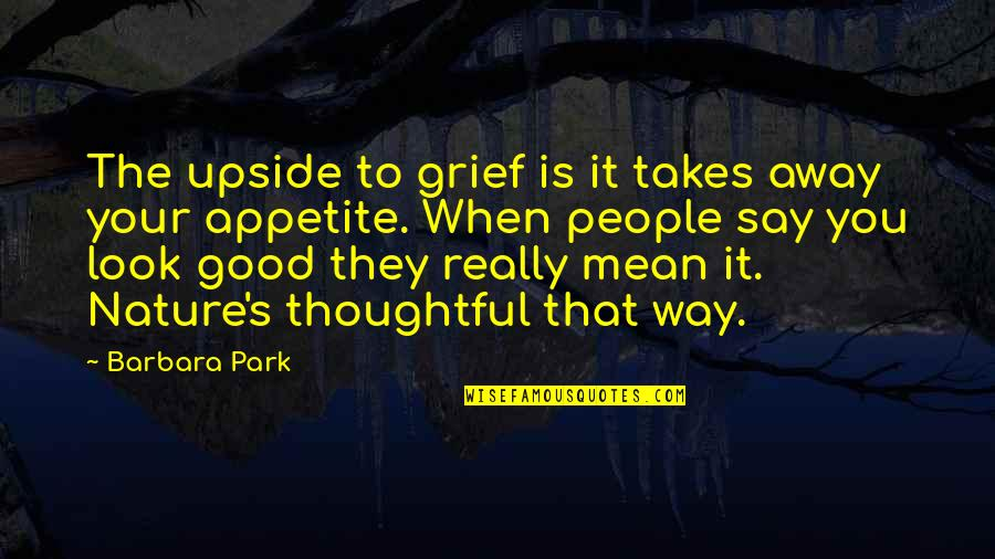 Proverbs 31 Woman Quotes By Barbara Park: The upside to grief is it takes away