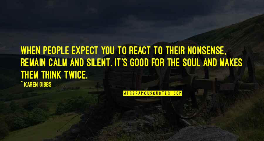 Proverbs 31 Woman Quotes By Karen Gibbs: When people expect you to react to their
