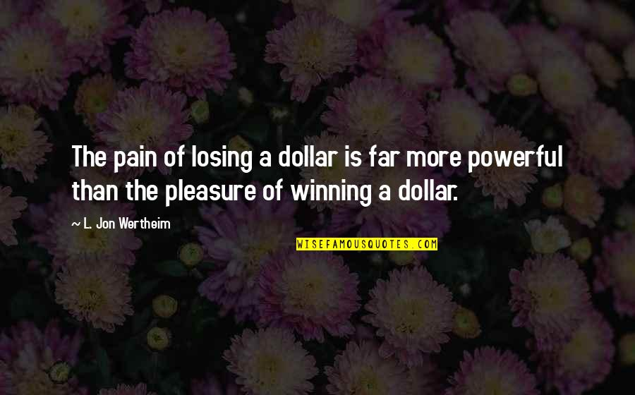 Proverbs 31 Woman Quotes By L. Jon Wertheim: The pain of losing a dollar is far