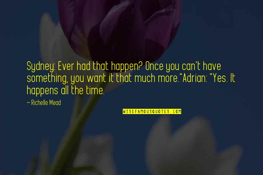 Proverbs 31 Woman Quotes By Richelle Mead: Sydney: Ever had that happen? Once you can't