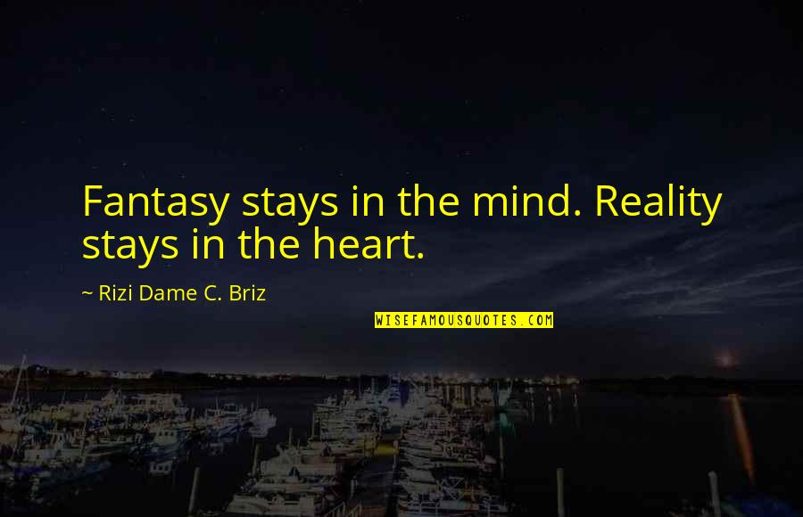 Proverbs 31 Woman Quotes By Rizi Dame C. Briz: Fantasy stays in the mind. Reality stays in