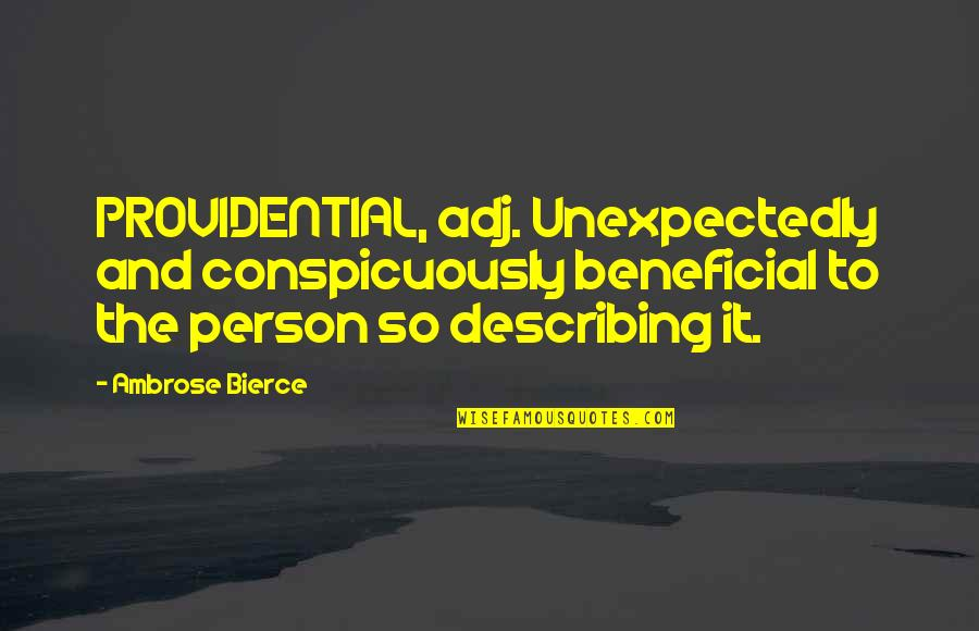 Providential Quotes By Ambrose Bierce: PROVIDENTIAL, adj. Unexpectedly and conspicuously beneficial to the