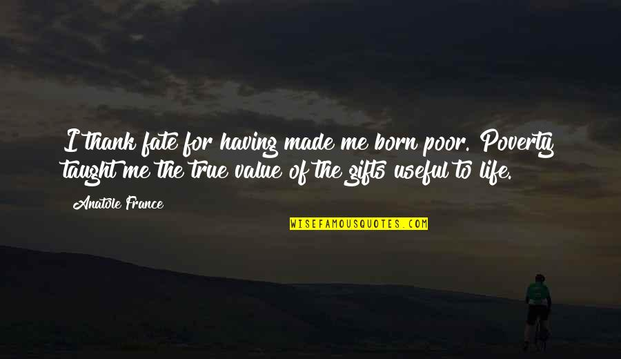 Providential Quotes By Anatole France: I thank fate for having made me born