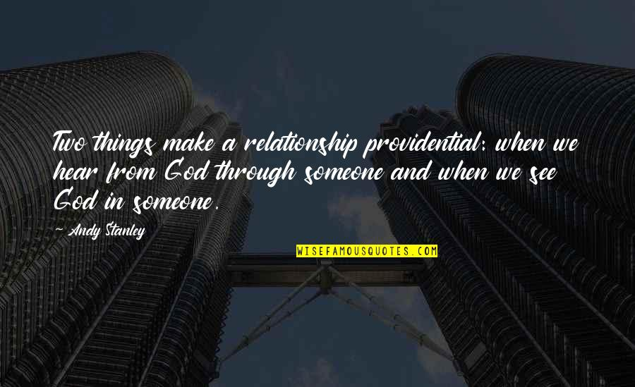 Providential Quotes By Andy Stanley: Two things make a relationship providential: when we