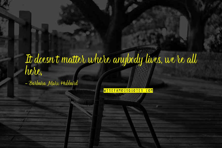 Providential Quotes By Barbara Marx Hubbard: It doesn't matter where anybody lives, we're all