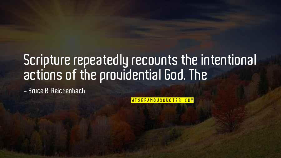 Providential Quotes By Bruce R. Reichenbach: Scripture repeatedly recounts the intentional actions of the
