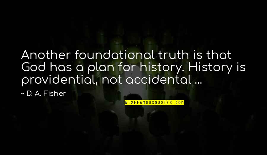Providential Quotes By D. A. Fisher: Another foundational truth is that God has a