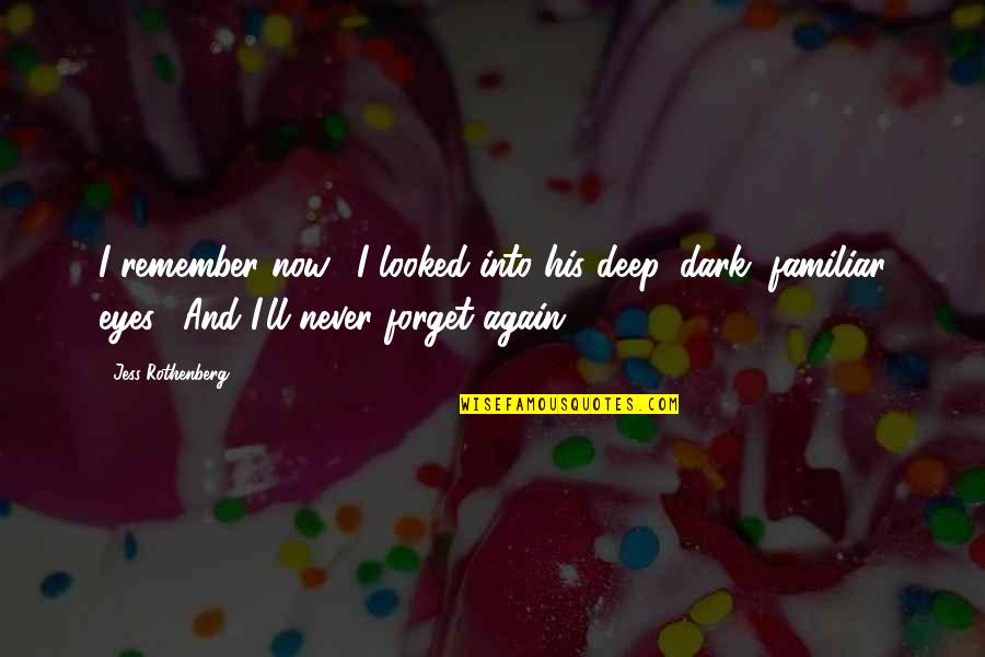 """Providential Quotes By Jess Rothenberg: I remember now."""" I looked into his deep,"""