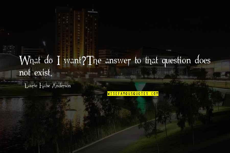 Providential Quotes By Laurie Halse Anderson: What do I want?The answer to that question
