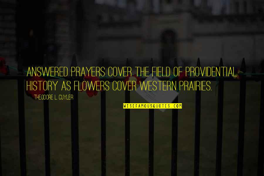 Providential Quotes By Theodore L. Cuyler: Answered prayers cover the field of providential history