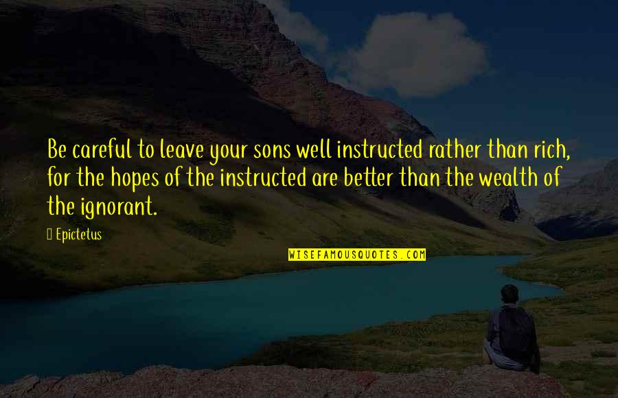 Proving To Yourself Quotes By Epictetus: Be careful to leave your sons well instructed