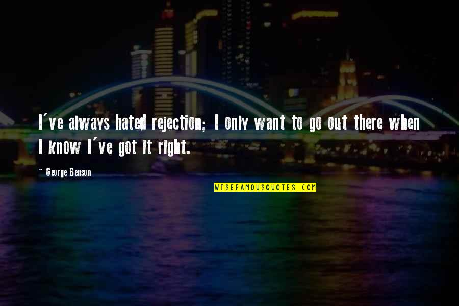 Proving To Yourself Quotes By George Benson: I've always hated rejection; I only want to