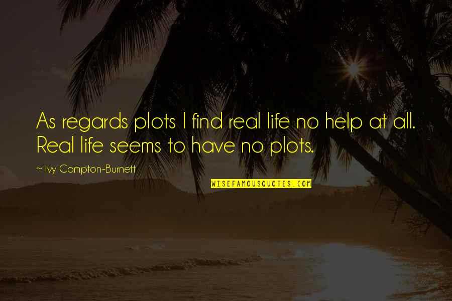 Proving To Yourself Quotes By Ivy Compton-Burnett: As regards plots I find real life no