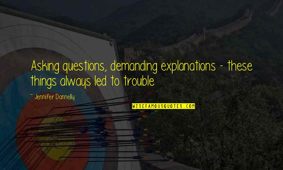 Proving To Yourself Quotes By Jennifer Donnelly: Asking questions, demanding explanations - these things always