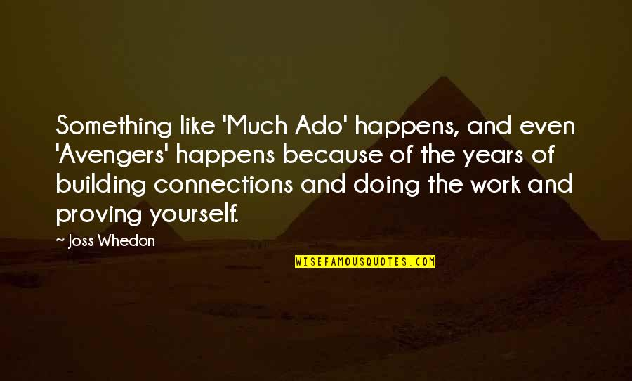 Proving To Yourself Quotes By Joss Whedon: Something like 'Much Ado' happens, and even 'Avengers'