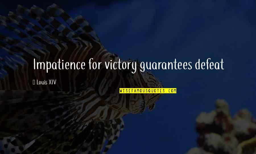 Proving To Yourself Quotes By Louis XIV: Impatience for victory guarantees defeat