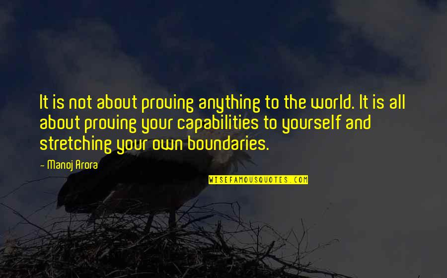 Proving To Yourself Quotes By Manoj Arora: It is not about proving anything to the