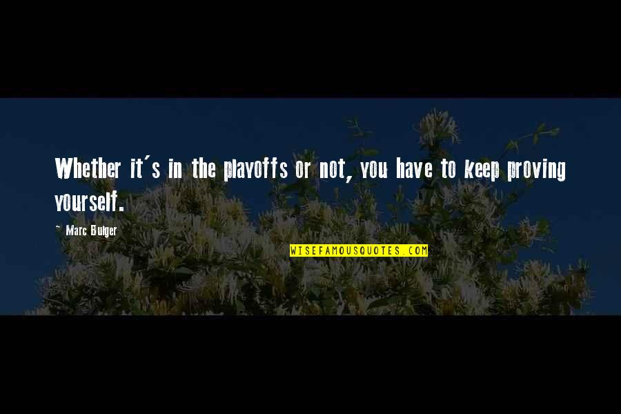 Proving To Yourself Quotes By Marc Bulger: Whether it's in the playoffs or not, you