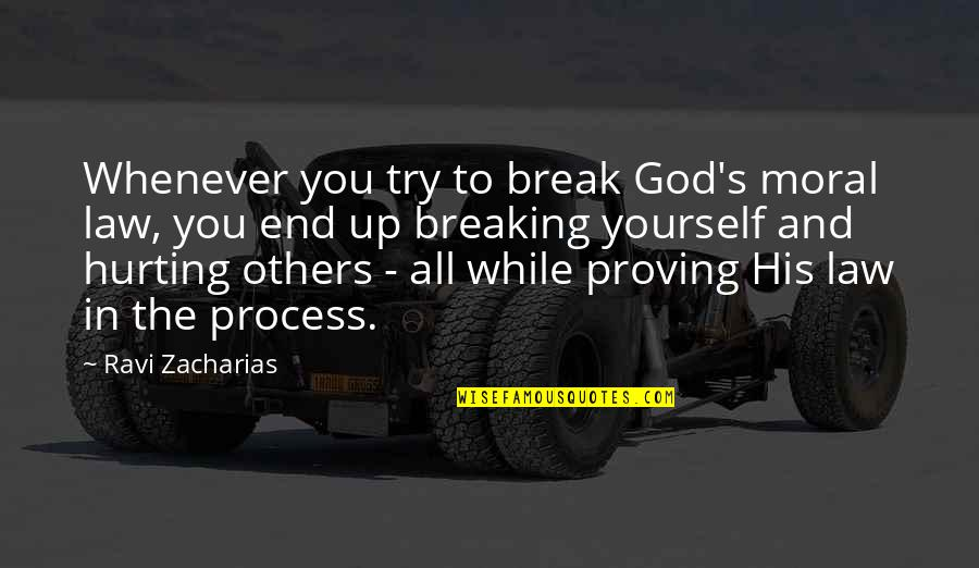 Proving To Yourself Quotes By Ravi Zacharias: Whenever you try to break God's moral law,