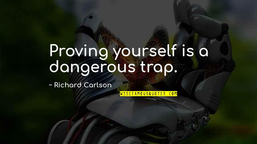 Proving To Yourself Quotes By Richard Carlson: Proving yourself is a dangerous trap.