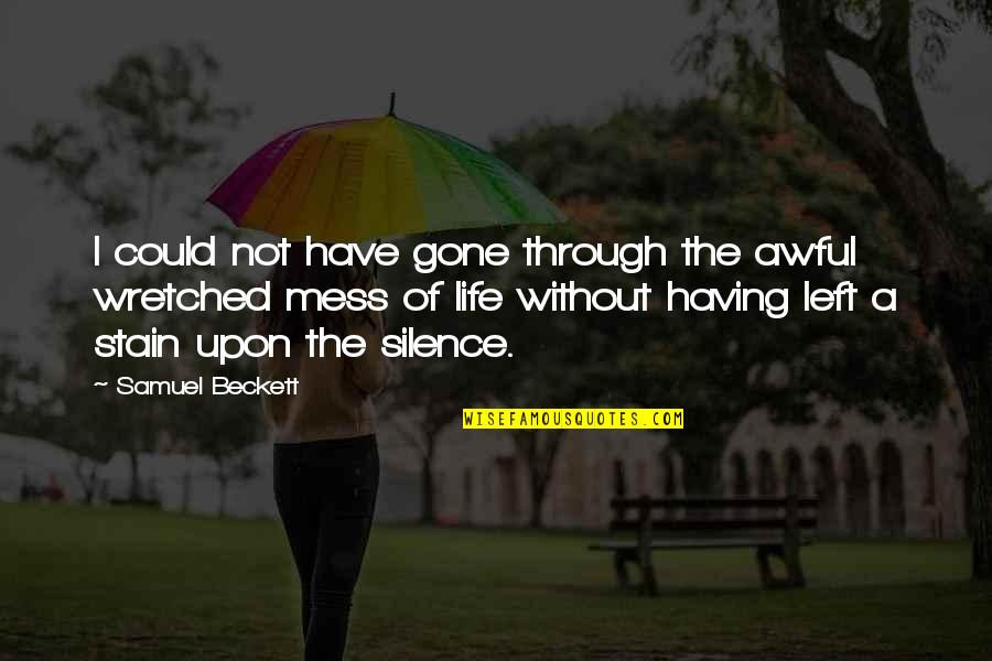 Proving To Yourself Quotes By Samuel Beckett: I could not have gone through the awful