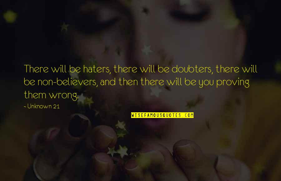 Proving To Yourself Quotes By Unknown 21: There will be haters, there will be doubters,