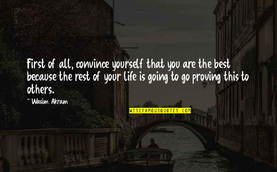 Proving To Yourself Quotes By Wasim Akram: First of all, convince yourself that you are