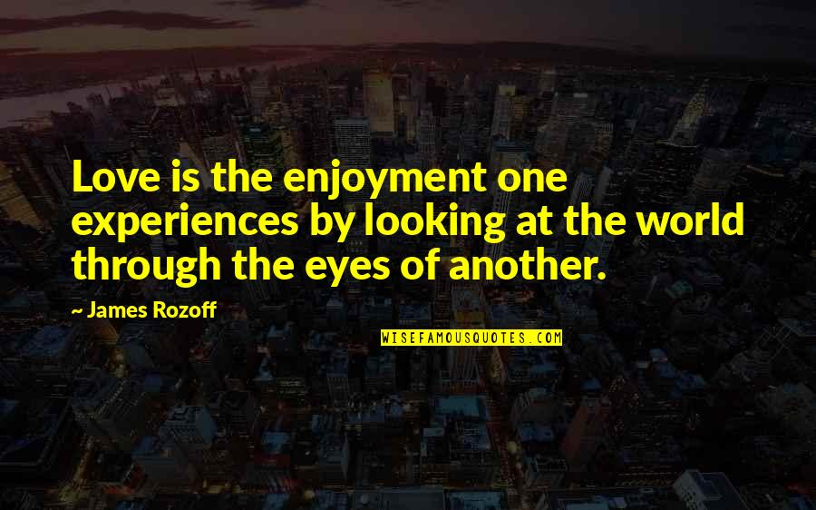 Proviso Quotes By James Rozoff: Love is the enjoyment one experiences by looking