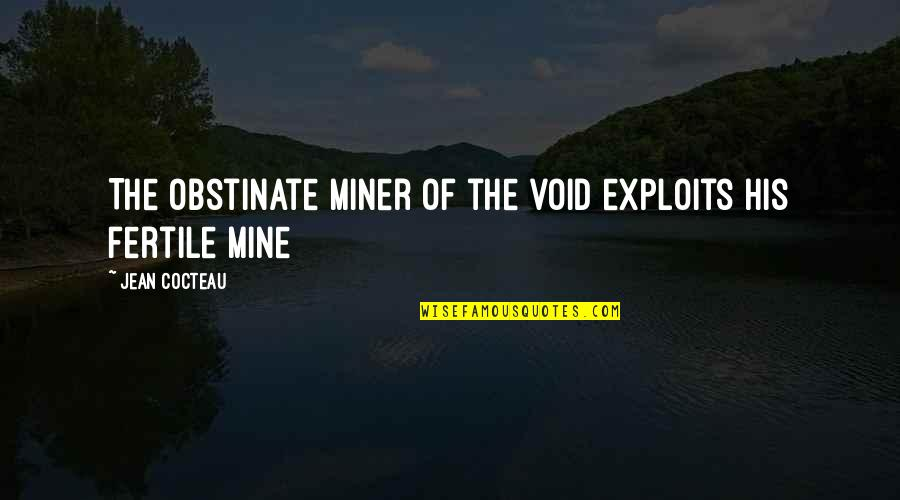 Proviso Quotes By Jean Cocteau: The obstinate miner of the void exploits his