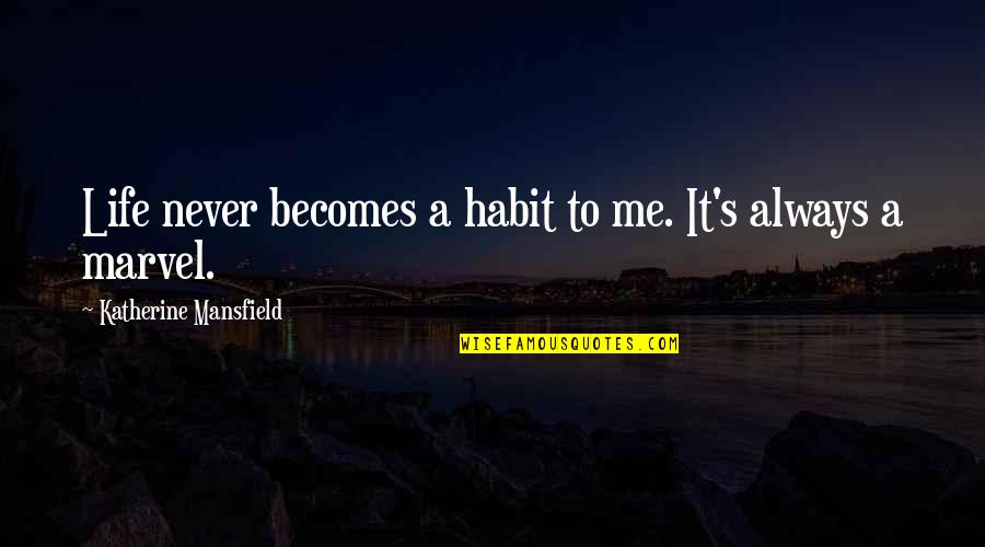 Proviso Quotes By Katherine Mansfield: Life never becomes a habit to me. It's