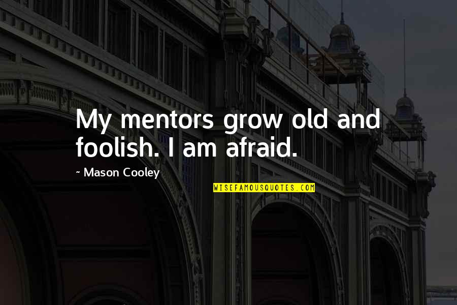 Proviso Quotes By Mason Cooley: My mentors grow old and foolish. I am