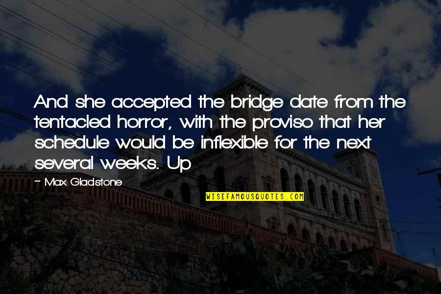 Proviso Quotes By Max Gladstone: And she accepted the bridge date from the