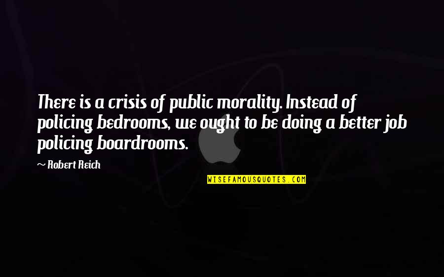 Proviso Quotes By Robert Reich: There is a crisis of public morality. Instead