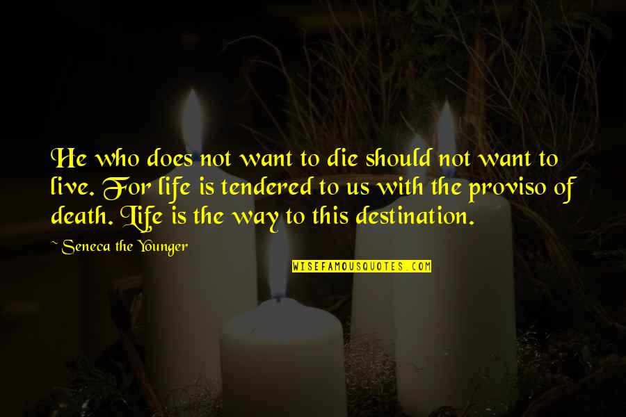 Proviso Quotes By Seneca The Younger: He who does not want to die should