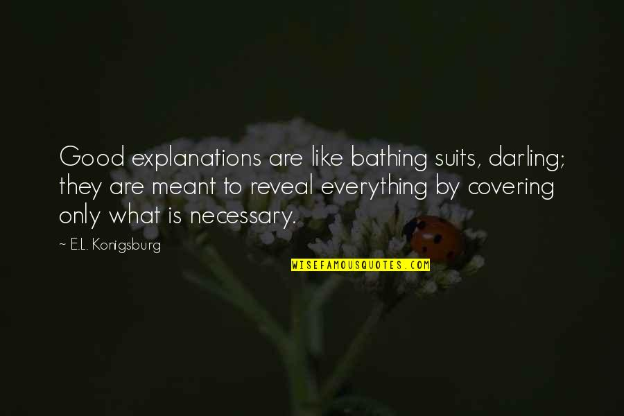 Prowde Quotes By E.L. Konigsburg: Good explanations are like bathing suits, darling; they