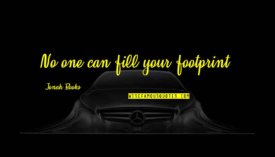 Prowde Quotes By Jonah Books: No one can fill your footprint.