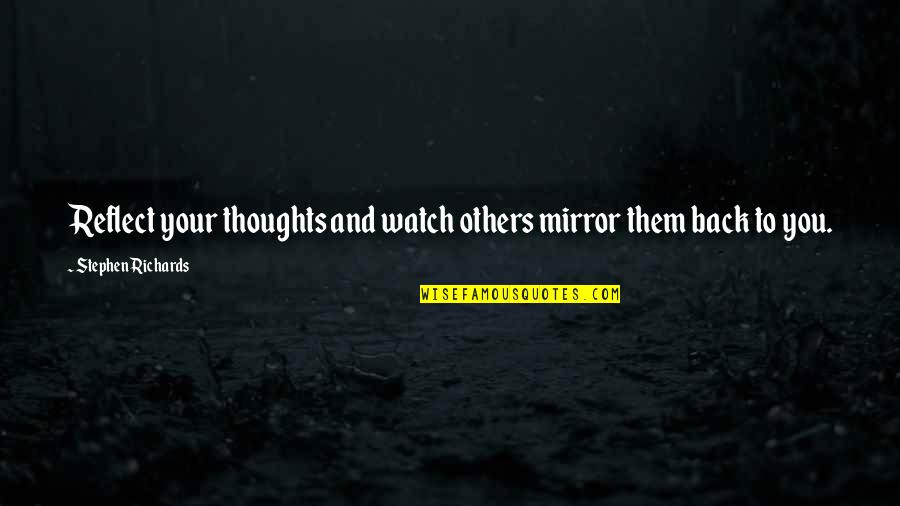 Prowde Quotes By Stephen Richards: Reflect your thoughts and watch others mirror them