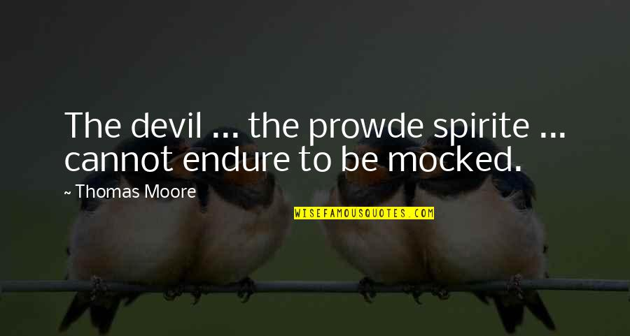 Prowde Quotes By Thomas Moore: The devil ... the prowde spirite ... cannot