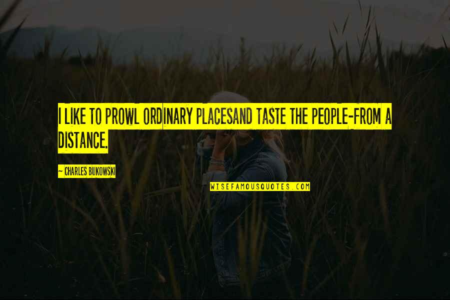 Prowl Quotes By Charles Bukowski: I like to prowl ordinary placesand taste the